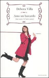 Libro Amo un bastardo (ma non è il mio cane) Debora Villa , Francesca Micardi , Alessandra Torre