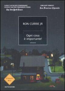 Libro Ogni cosa è importante! Ron Currie