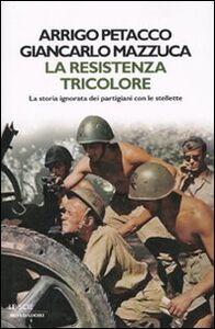 Libro La Resistenza tricolore. La storia ignorata dai partigiani con le stellette Arrigo Petacco , Giancarlo Mazzucca