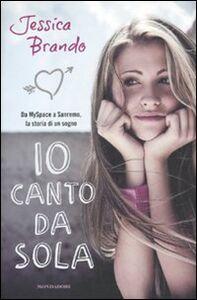 Libro Io canto da sola Jessica Brando