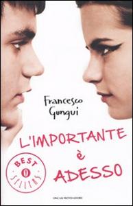 Libro L' importante è adesso Francesco Gungui
