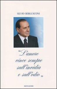 Foto Cover di «L'amore vince sempre sull'invidia e sull'odio», Libro di Silvio Berlusconi, edito da Mondadori
