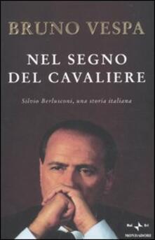 Nel segno del Cavaliere. Silvio Berlusconi, una storia italiana.pdf