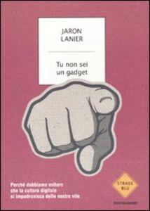 Foto Cover di Tu non sei un gadget, Libro di Jaron Lanier, edito da Mondadori