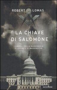 Foto Cover di La chiave di Salomone. I simboli della massoneria e i segreti di Washington, Libro di Robert Lomas, edito da Mondadori