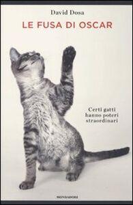 Foto Cover di Le fusa di Oscar. Certi gatti hanno poteri straordinari, Libro di David Dosa, edito da Mondadori