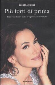 Libro Più forti di prima. Storie di donne dalla tragedia alla rinascita Barbara D'Urso