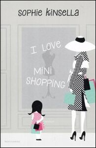 Foto Cover di I love mini shopping, Libro di Sophie Kinsella, edito da Mondadori