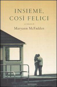 Foto Cover di Insieme, così felici, Libro di Maryann McFadden, edito da Mondadori