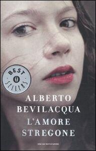 Libro L' amore stregone Alberto Bevilacqua