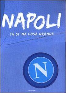 Libro Napoli. Tu si 'na cosa grande
