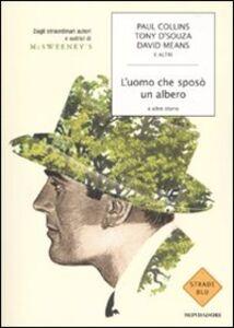 Foto Cover di L' uomo che sposò un albero e altre storie. Dagli straordinari autori e autrici di McSweeney's, Libro di  edito da Mondadori