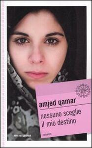 Foto Cover di Nessuno sceglie il mio destino, Libro di Amjed Qamar, edito da Mondadori