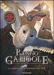 Foto Cover di Il Regno di Ga'hoole. La leggenda dei guardiani. La storia con le immagini del film, Libro di  edito da Mondadori