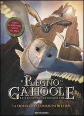 Il Regno di Ga'hoole. La leggenda dei guardiani. La storia con le immagini del film