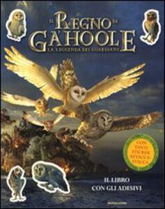 Libro La leggenda dei guardiani. Il regno di Ga'Hoole. Con adesivi Augusto Macchetto