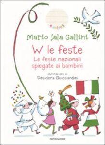 Libro W le feste. Le feste nazionali spiegate ai bambini Mario Sala Gallini
