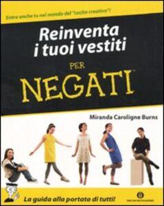 Foto Cover di Reinventa i tuoi vestiti per negati, Libro di Miranda C. Burns, edito da Mondadori