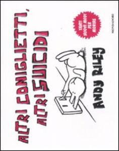 Libro Altri coniglietti, altri suicidi. Tanti nuovi modi per morire Andy Riley