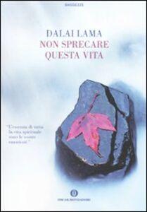 Foto Cover di Non sprecare questa vita, Libro di Gyatso Tenzin (Dalai Lama), edito da Mondadori