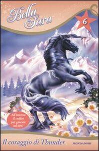Libro Il coraggio di Thunder. Bella Sara. Vol. 6