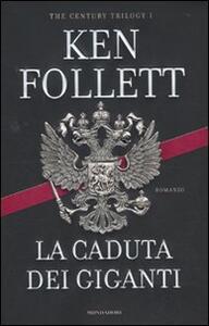 La caduta dei giganti. The century trilogy. Vol. 1 - Ken Follett - copertina