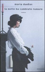 Foto Cover di La notte ha cambiato rumore, Libro di María Dueñas, edito da Mondadori
