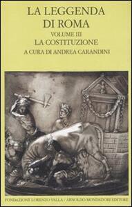 La leggenda di Roma. Testo latino e greco a fronte. Vol. 3: La costituzione.
