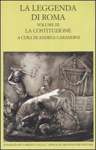 Libro La leggenda di Roma. Testo latino e greco a fronte. Vol. 3: La costituzione.