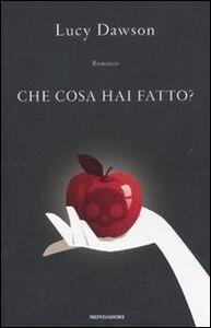 Foto Cover di Che cosa hai fatto?, Libro di Lucy Dawson, edito da Mondadori