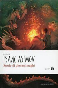Foto Cover di Storie di giovani maghi, Libro di Isaac Asimov, edito da Mondadori