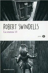 Foto Cover di La stanza 13, Libro di Robert Swindells, edito da Mondadori