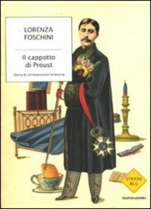 Libro Il cappotto di Proust. Storia di un'ossessione letteraria Lorenza Foschini