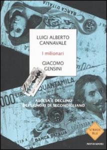 Libro I milionari. Ascesa e declino dei signori di Secondigliano Luigi A. Cannavale , Giacomo Gensini