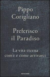 Libro Preferisco il paradiso. La vita eterna: com'è e come arrivarci Pippo Corigliano