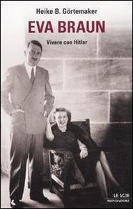Eva Braun. Vivere con Hitler