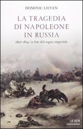 La tragedia di Napoleone in Russia. 1807-1814: la fine del sogno imperiale