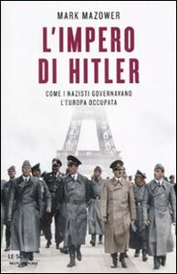 Libro L' impero di Hitler. Come i nazisti governavano l'Europa occupata Mark Mazower
