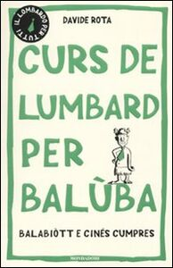 Libro Curs de lumbard per balùba, balabiòtt e cinés cumpres Davide Rota