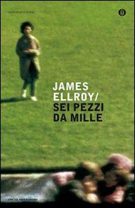Foto Cover di Sei pezzi da mille, Libro di James Ellroy, edito da Mondadori
