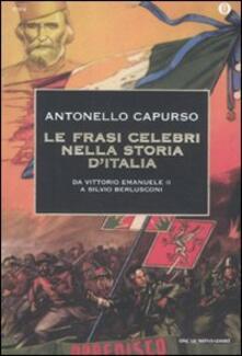 Le frasi celebri nella storia dItalia. Da Vittorio Emanuele II a Silvio Berlusconi.pdf