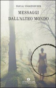 Foto Cover di Messaggi dall'altro mondo, Libro di Pascal Voggenhuber, edito da Mondadori