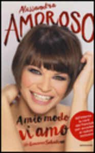 Foto Cover di A mio modo vi amo. Con gadget, Libro di Alessandra Amoroso,Giacomo Sabatino, edito da Mondadori 0
