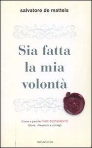 Libro Sia fatta la mia volontà Salvatore De Matteis