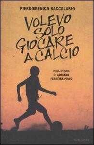 Volevo solo giocare a calcio. Vera storia di Adriano Ferraira Pinto