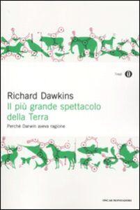 Libro Il più grande spettacolo della terra. Perché Darwin aveva ragione Richard Dawkins
