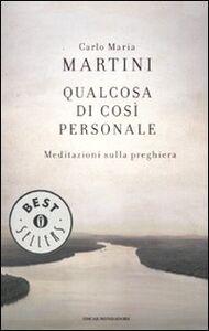 Foto Cover di Qualcosa di così personale. Meditazioni sulla preghiera, Libro di Carlo Maria Martini, edito da Mondadori