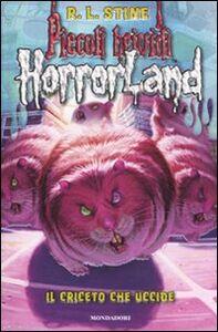 Libro Il criceto che uccide. Horrorland. Vol. 14 Robert L. Stine