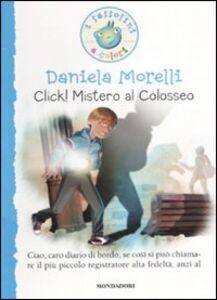 Libro Click! Mistero al colosseo Daniela Morelli