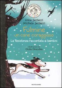 Foto Cover di Fulmine, un cane coraggioso. La Resistenza raccontata ai bambini, Libro di Anna Sarfatti,Michele Sarfatti, edito da Mondadori